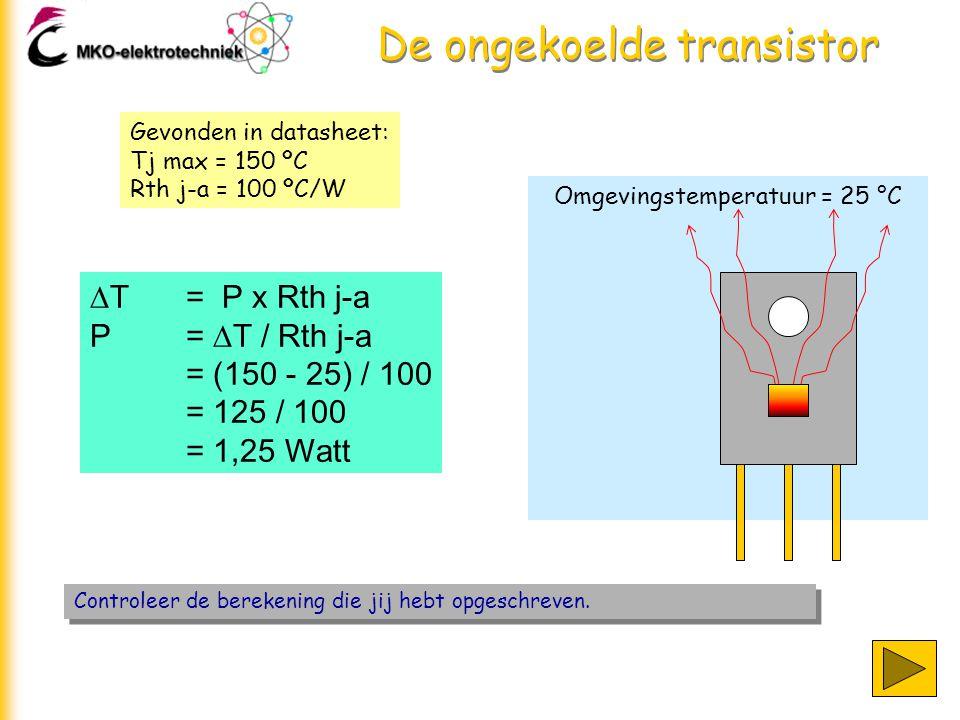 Omgevingstemperatuur = 25 °C De ongekoelde transistor Controleer de berekening die jij hebt opgeschreven.