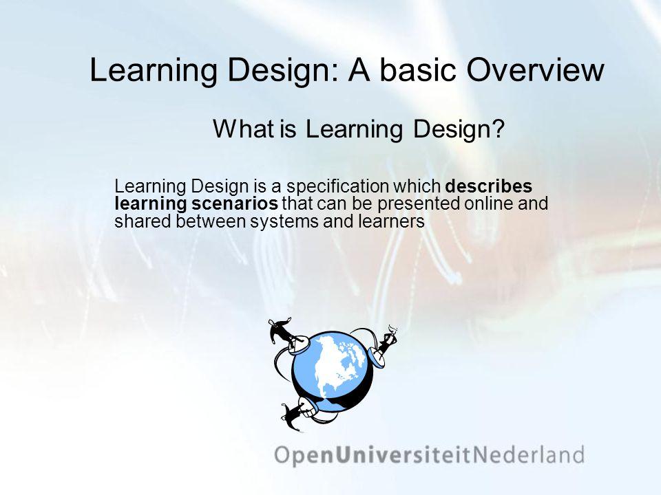 EML and Learning Design Educational Modelling Language (EML) Voorloper IMS LD Door OU eind jaren negentig ontwikkeld Beschikbaar gesteld: december 2000 Opgenomen in standardisatieproces, vormt basis voor ….