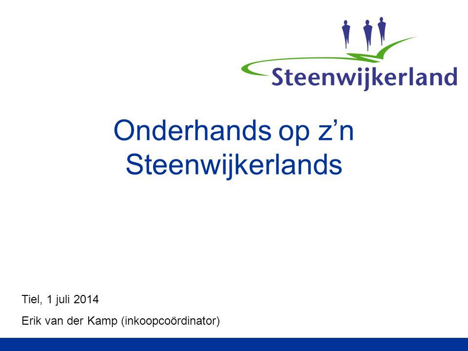 Onderhands op z'n Steenwijkerlands Tiel, 1 juli 2014 Erik van der Kamp (inkoopcoördinator)