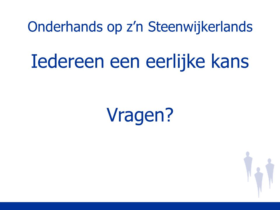 Onderhands op z'n Steenwijkerlands Iedereen een eerlijke kans Vragen