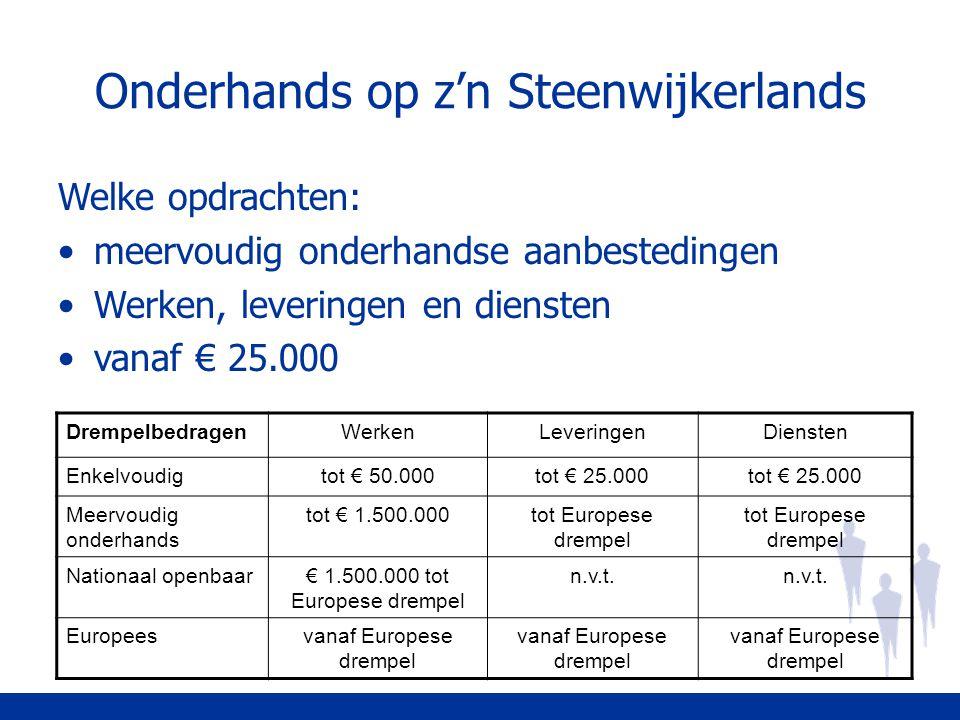 Onderhands op z'n Steenwijkerlands Welke opdrachten: meervoudig onderhandse aanbestedingen Werken, leveringen en diensten vanaf € 25.000 Drempelbedrag