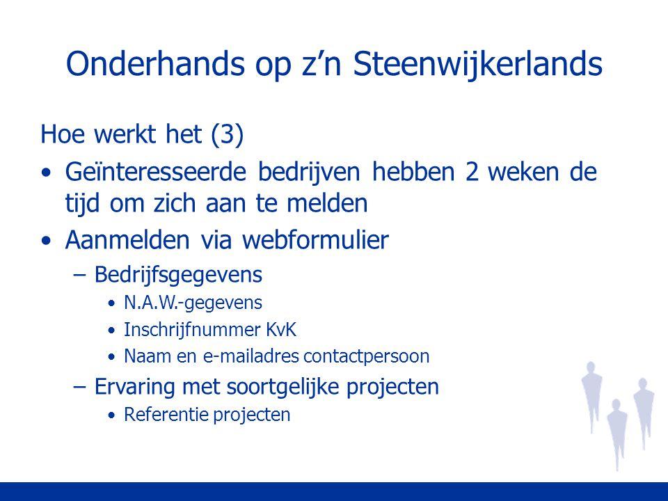 Onderhands op z'n Steenwijkerlands Hoe werkt het (3) Geïnteresseerde bedrijven hebben 2 weken de tijd om zich aan te melden Aanmelden via webformulier