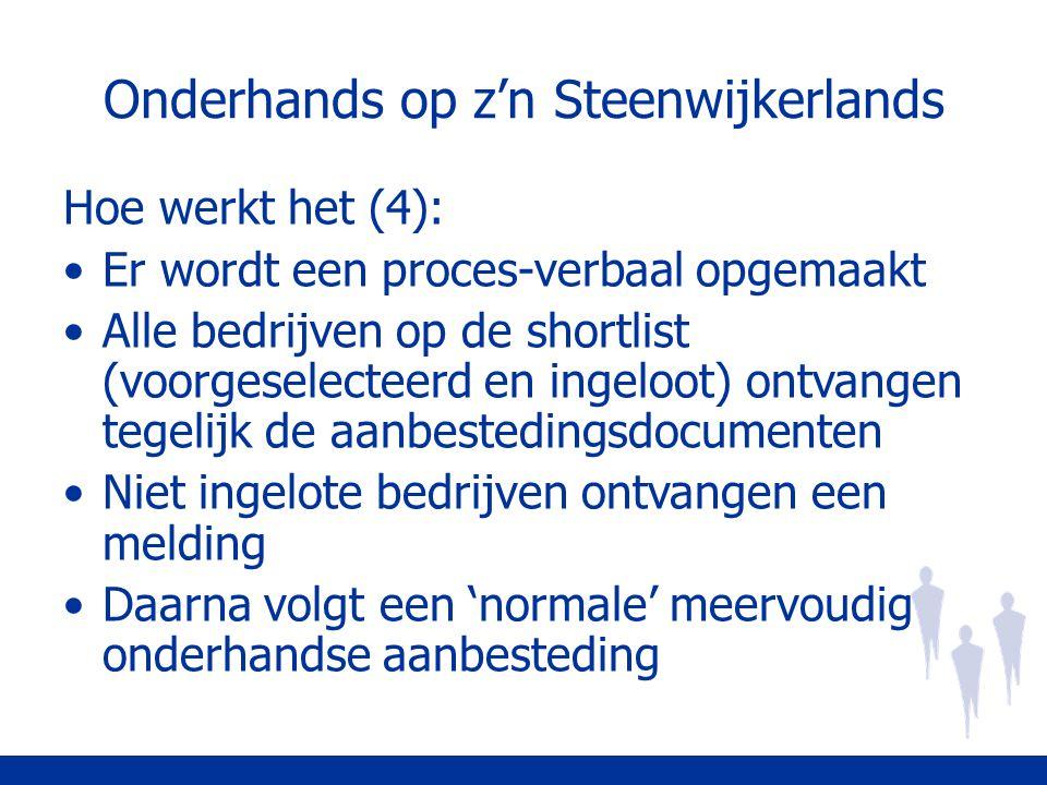 Onderhands op z'n Steenwijkerlands Hoe werkt het (4): Er wordt een proces-verbaal opgemaakt Alle bedrijven op de shortlist (voorgeselecteerd en ingelo