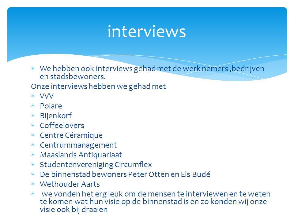 We hebben ook interviews gehad met de werk nemers,bedrijven en stadsbewoners.