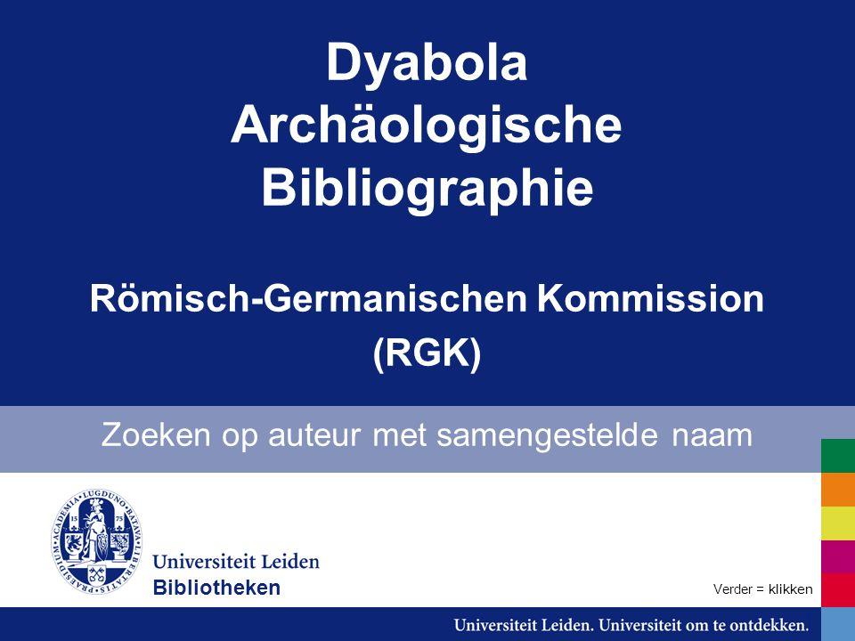 Dyabola Archäologische Bibliographie Römisch-Germanischen Kommission (RGK) Zoeken op auteur met samengestelde naam Bibliotheken Verder = klikken