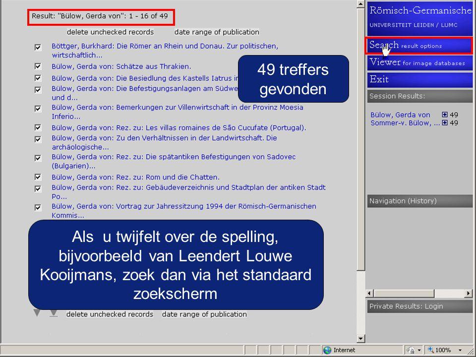 49 treffers gevonden Als u twijfelt over de spelling, bijvoorbeeld van Leendert Louwe Kooijmans, zoek dan via het standaard zoekscherm