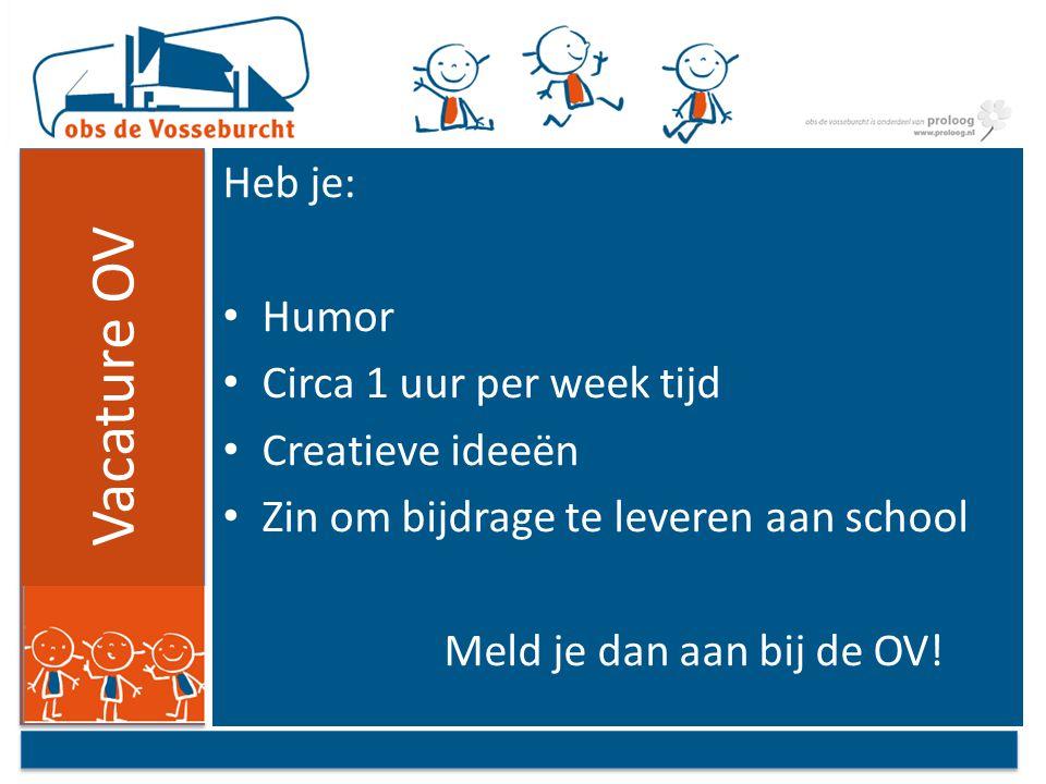Vacature OV Heb je: Humor Circa 1 uur per week tijd Creatieve ideeën Zin om bijdrage te leveren aan school Meld je dan aan bij de OV!