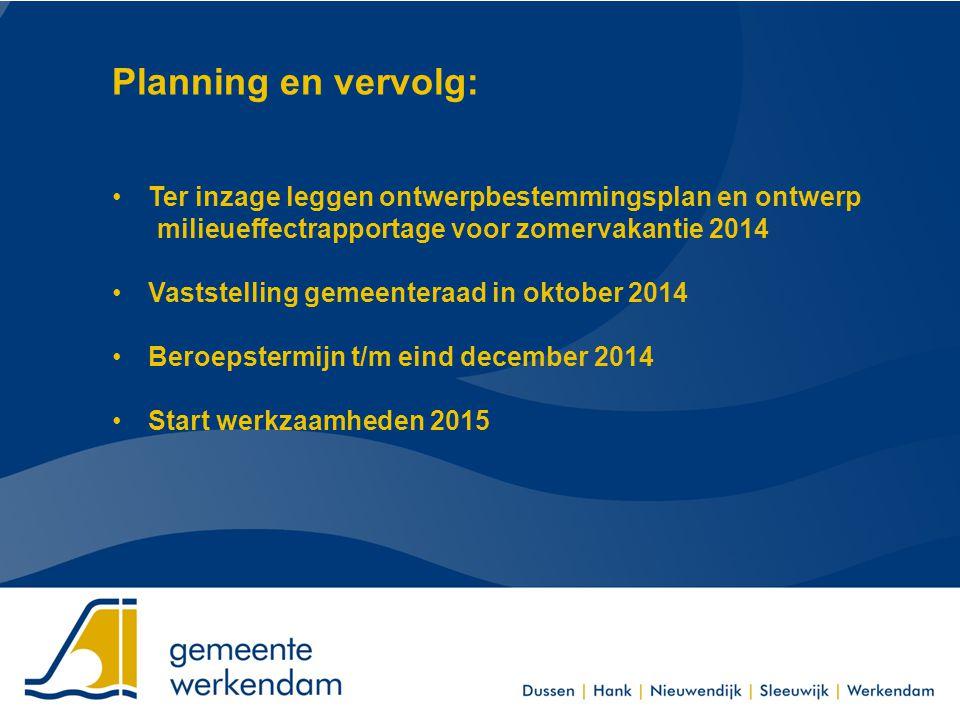 Planning en vervolg: Ter inzage leggen ontwerpbestemmingsplan en ontwerp milieueffectrapportage voor zomervakantie 2014 Vaststelling gemeenteraad in o