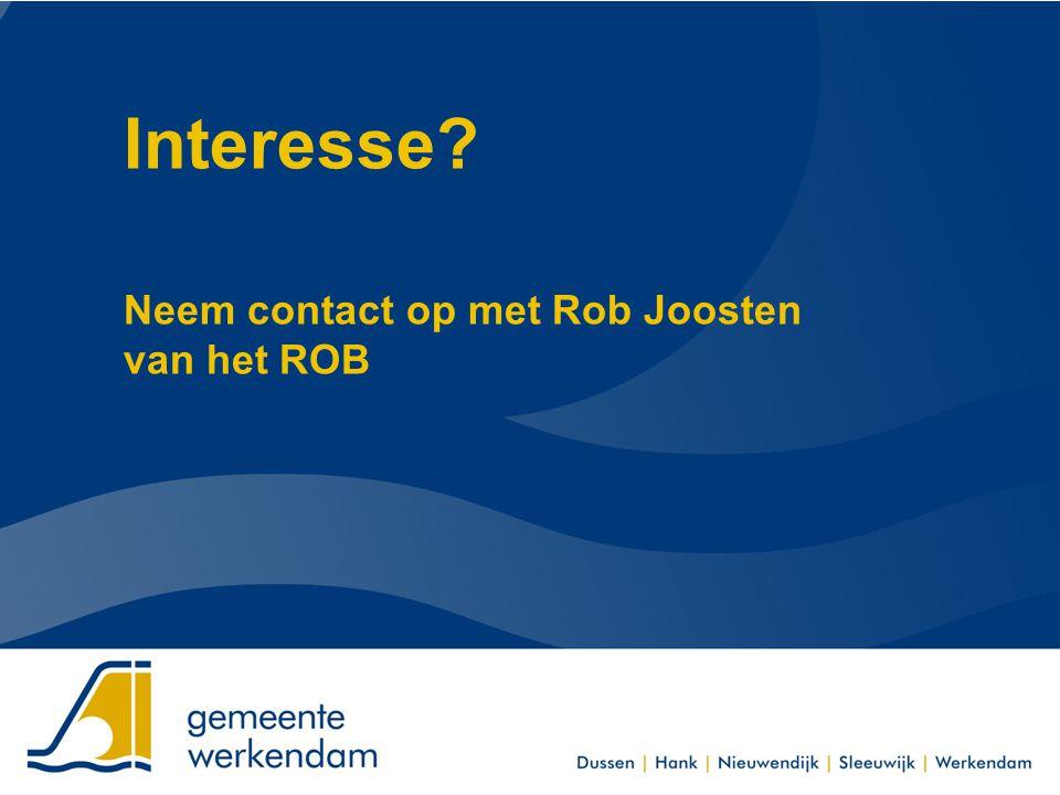 Interesse Neem contact op met Rob Joosten van het ROB