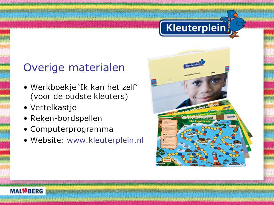Overige materialen Werkboekje 'Ik kan het zelf' (voor de oudste kleuters) Vertelkastje Reken-bordspellen Computerprogramma Website: www.kleuterplein.n