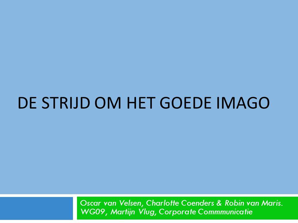 DE STRIJD OM HET GOEDE IMAGO Oscar van Velsen, Charlotte Coenders & Robin van Maris.
