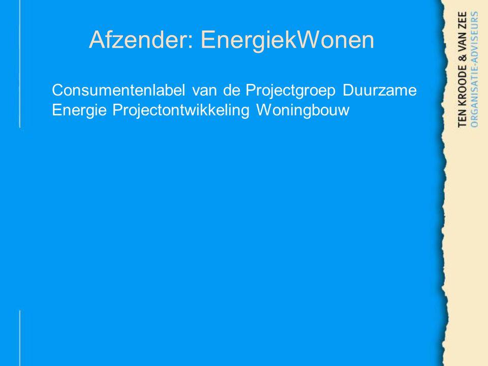 Afzender: EnergiekWonen Consumentenlabel van de Projectgroep Duurzame Energie Projectontwikkeling Woningbouw