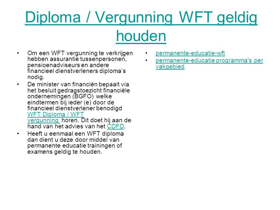 Diploma / Vergunning WFT geldig houden Om een WFT vergunning te verkrijgen hebben assurantie tussenpersonen, pensioenadviseurs en andere financieel dienstverleners diploma's nodig.