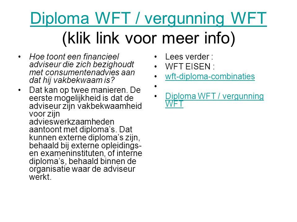 Diploma WFT / vergunning WFT Diploma WFT / vergunning WFT (klik link voor meer info) Hoe toont een financieel adviseur die zich bezighoudt met consumentenadvies aan dat hij vakbekwaam is.
