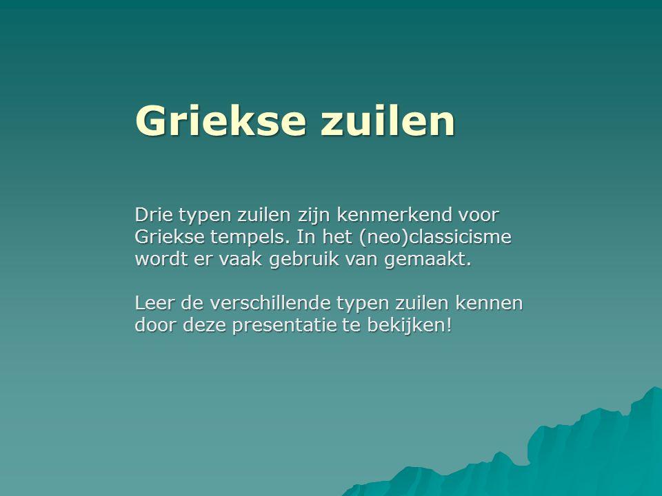 Griekse zuilen Drie typen zuilen zijn kenmerkend voor Griekse tempels. In het (neo)classicisme wordt er vaak gebruik van gemaakt. Leer de verschillend