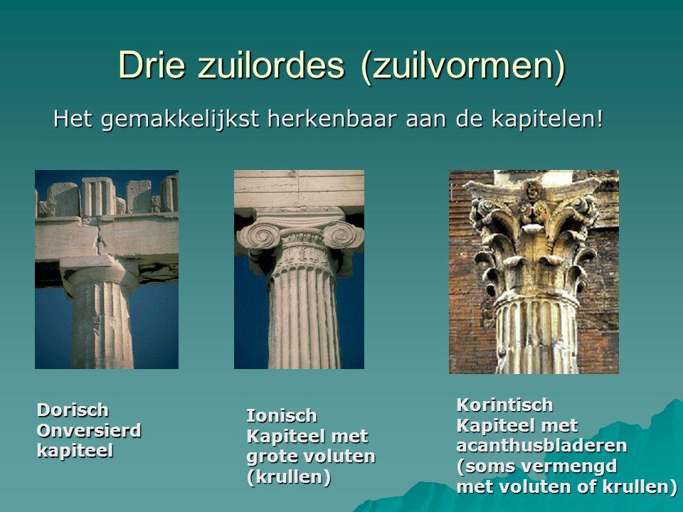 Drie zuilordes (zuilvormen) Dorisch Onversierd kapiteel Ionisch Kapiteel met grote voluten (krullen) Korintisch Kapiteel met acanthusbladeren (soms ve