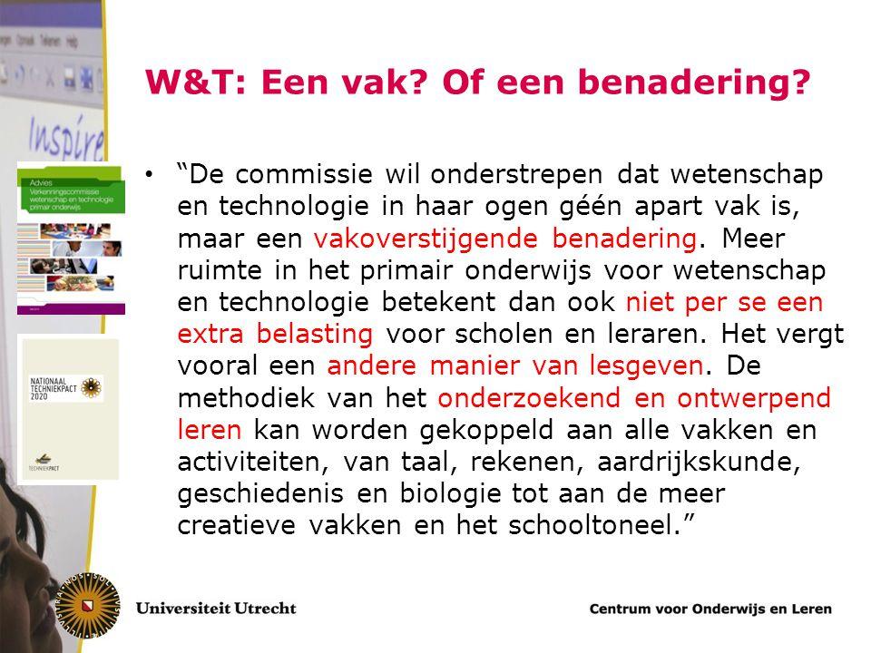 """W&T: Een vak? Of een benadering? """"De commissie wil onderstrepen dat wetenschap en technologie in haar ogen géén apart vak is, maar een vakoverstijgend"""