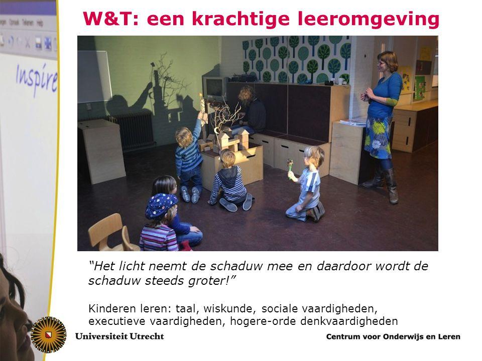 W&T: een krachtige leeromgeving Het licht neemt de schaduw mee en daardoor wordt de schaduw steeds groter! Kinderen leren: taal, wiskunde, sociale vaardigheden, executieve vaardigheden, hogere-orde denkvaardigheden