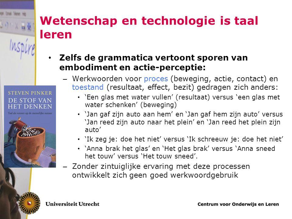 Wetenschap en technologie is taal leren Zelfs de grammatica vertoont sporen van embodiment en actie-perceptie: – Werkwoorden voor proces (beweging, ac