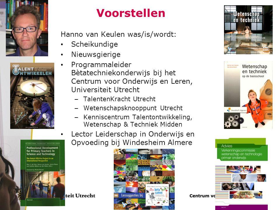 Voorstellen Hanno van Keulen was/is/wordt: Scheikundige Nieuwsgierige Programmaleider Bètatechniekonderwijs bij het Centrum voor Onderwijs en Leren, U