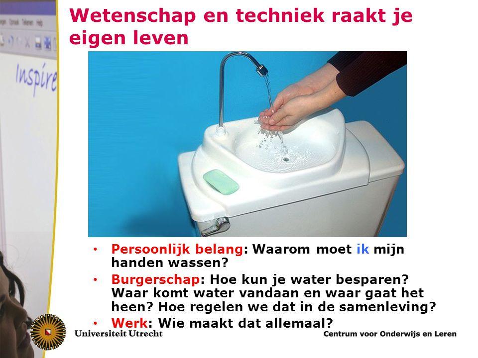 Wetenschap en techniek raakt je eigen leven Persoonlijk belang: Waarom moet ik mijn handen wassen? Burgerschap: Hoe kun je water besparen? Waar komt w