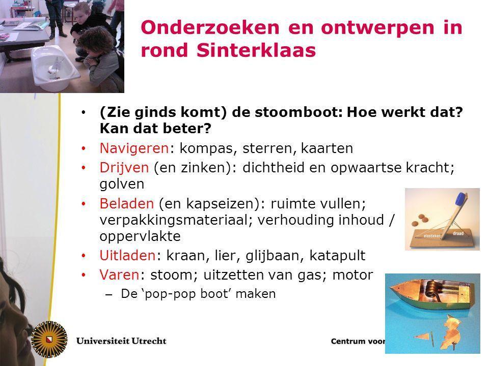 Onderzoeken en ontwerpen in rond Sinterklaas (Zie ginds komt) de stoomboot: Hoe werkt dat? Kan dat beter? Navigeren: kompas, sterren, kaarten Drijven