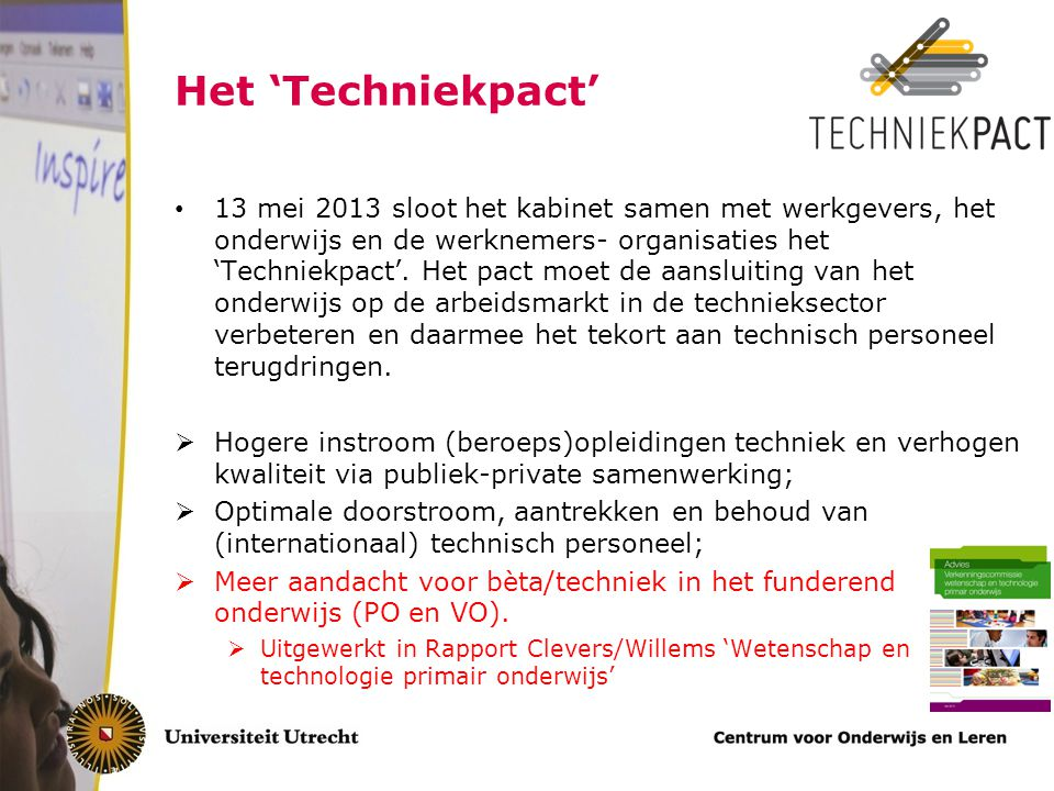 Het 'Techniekpact' 13 mei 2013 sloot het kabinet samen met werkgevers, het onderwijs en de werknemers- organisaties het 'Techniekpact'. Het pact moet