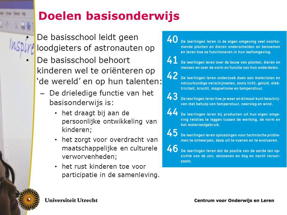 Doelen basisonderwijs De basisschool leidt geen loodgieters of astronauten op De basisschool behoort kinderen wel te oriënteren op 'de wereld' en op h