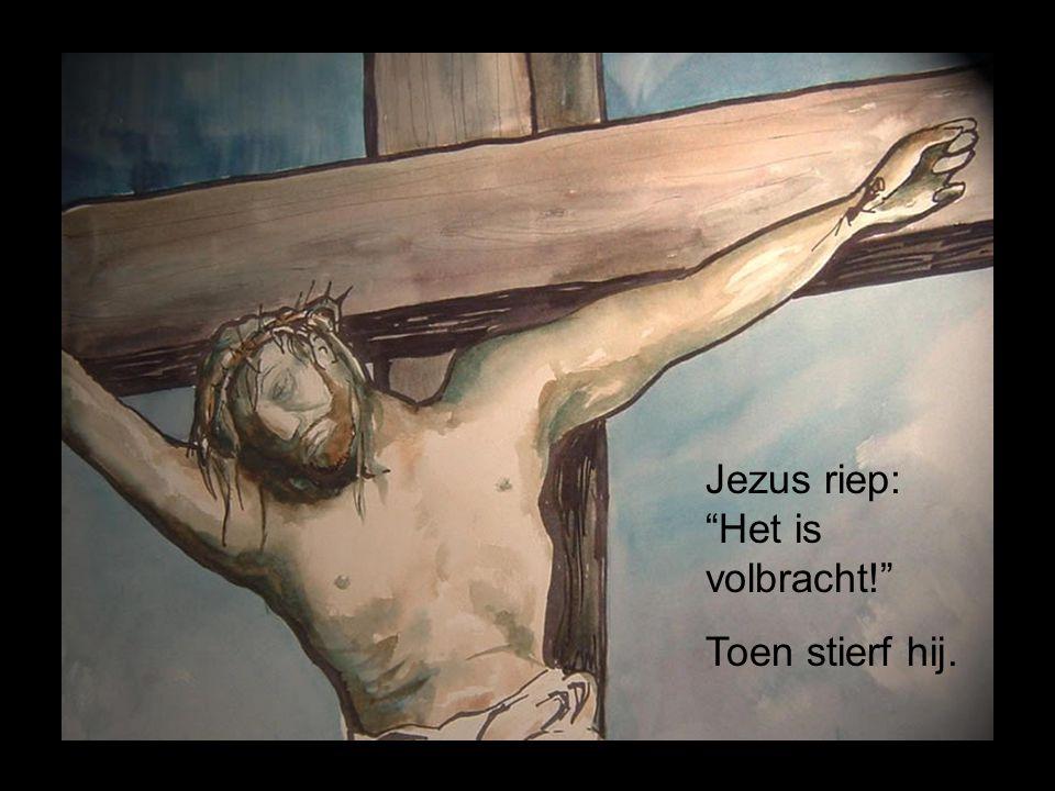 """Jezus riep: """"Het is volbracht!"""" Toen stierf hij."""