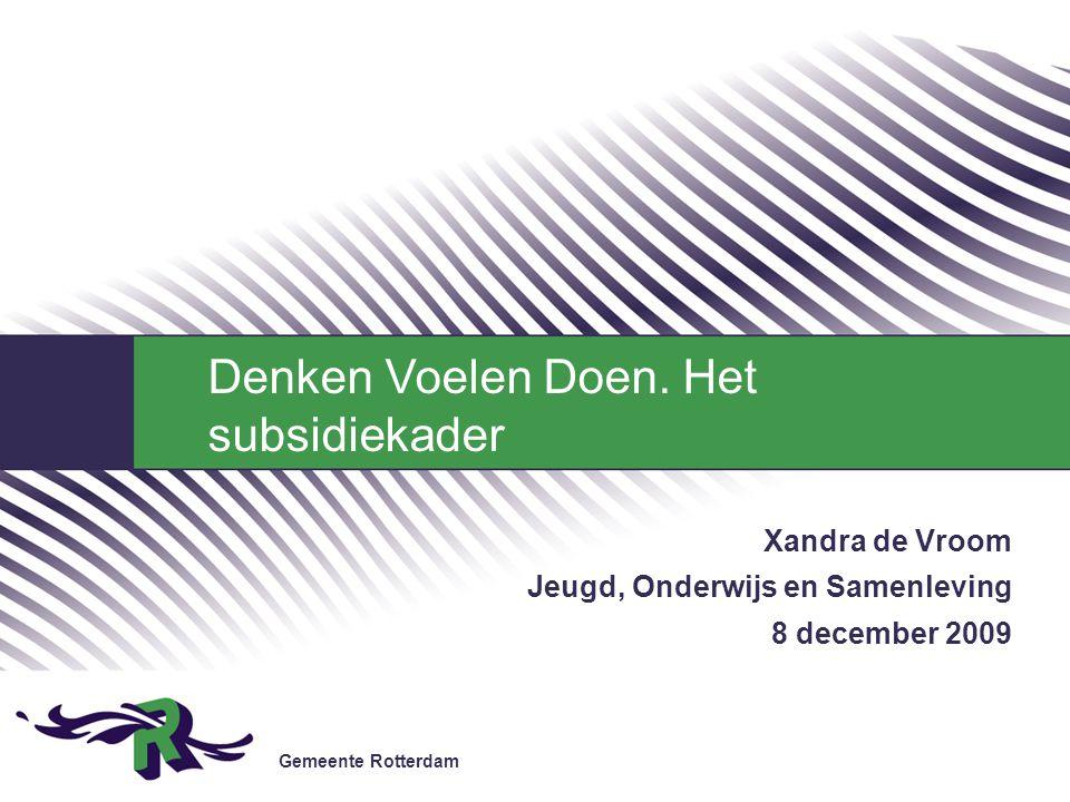 Gemeente Rotterdam Xandra de Vroom Jeugd, Onderwijs en Samenleving 8 december 2009 Denken Voelen Doen.