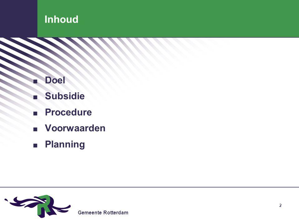Gemeente Rotterdam 2 Inhoud. Doel. Subsidie. Procedure. Voorwaarden. Planning