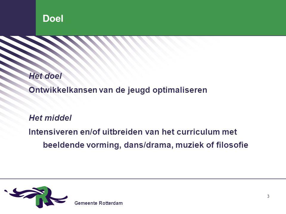 Gemeente Rotterdam 3 Doel Het doel Ontwikkelkansen van de jeugd optimaliseren Het middel Intensiveren en/of uitbreiden van het curriculum met beeldende vorming, dans/drama, muziek of filosofie