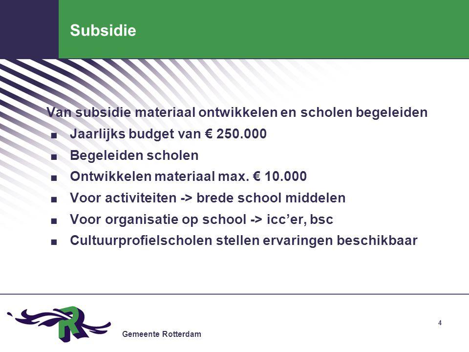 Gemeente Rotterdam 4 Subsidie Van subsidie materiaal ontwikkelen en scholen begeleiden.
