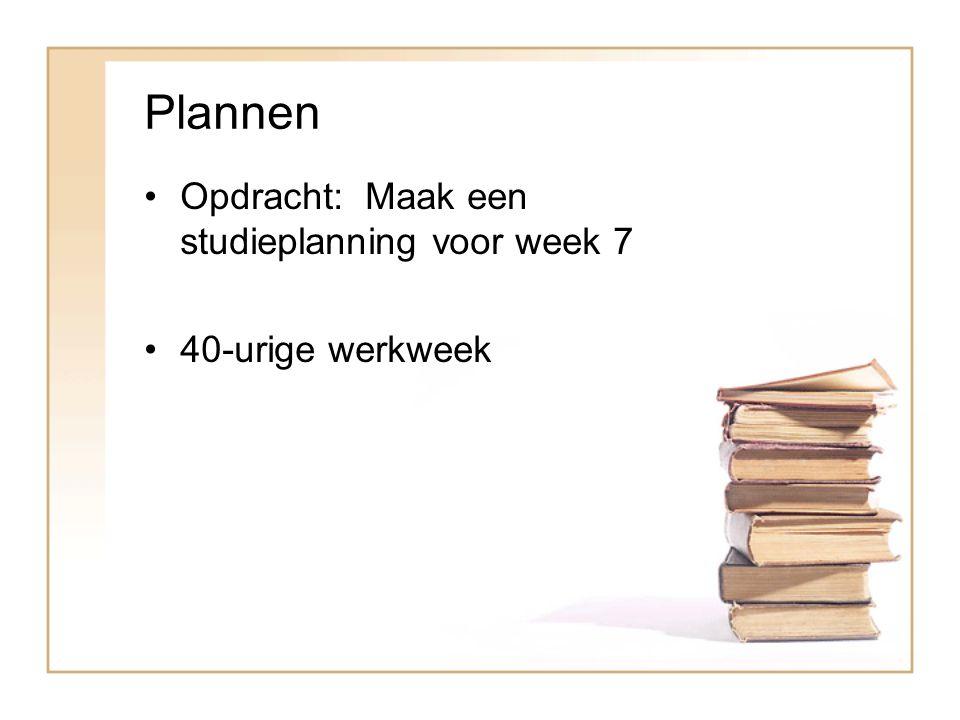 Plannen Opdracht: Maak een studieplanning voor week 7 40-urige werkweek