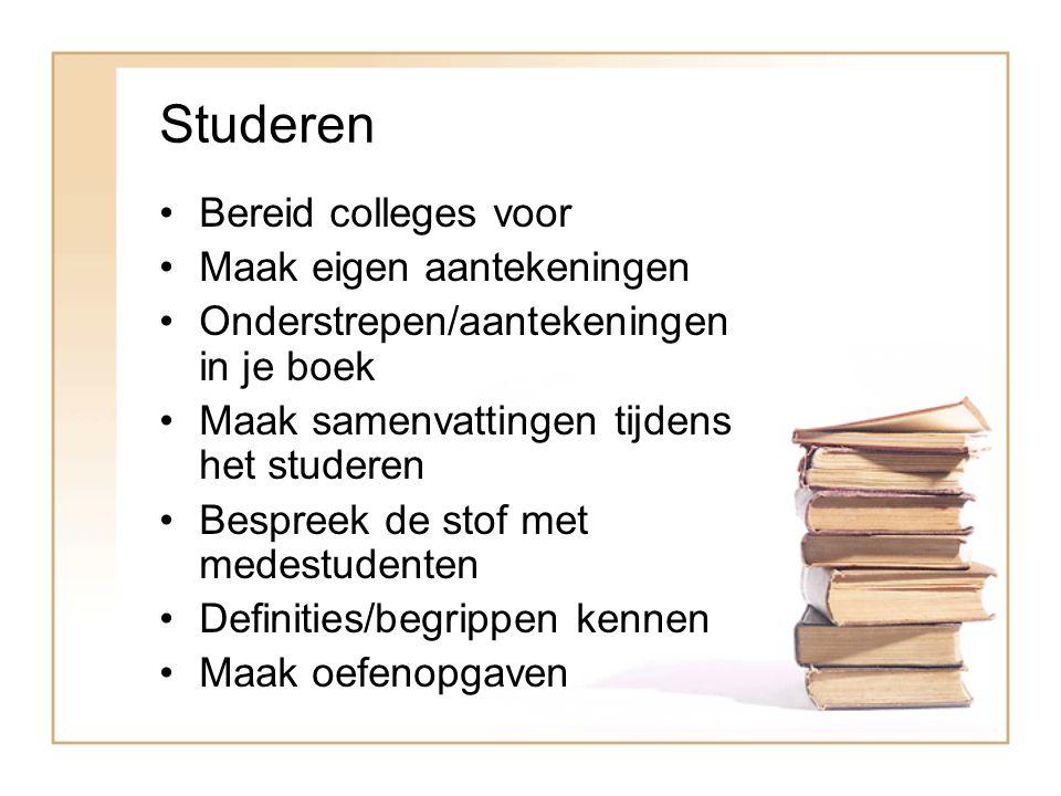 Studeren Bereid colleges voor Maak eigen aantekeningen Onderstrepen/aantekeningen in je boek Maak samenvattingen tijdens het studeren Bespreek de stof