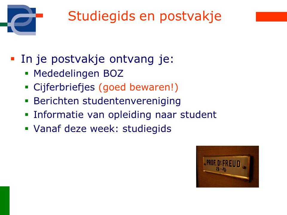 Studiegids en postvakje  In je postvakje ontvang je:  Mededelingen BOZ  Cijferbriefjes (goed bewaren!)  Berichten studentenvereniging  Informatie
