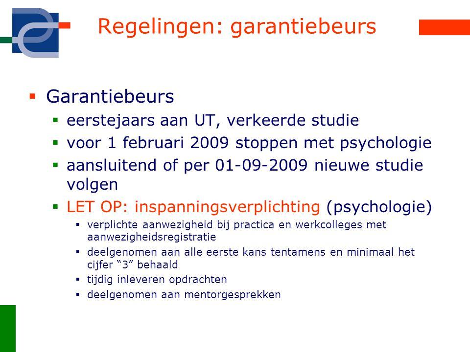 Regelingen: garantiebeurs  Garantiebeurs  eerstejaars aan UT, verkeerde studie  voor 1 februari 2009 stoppen met psychologie  aansluitend of per 0