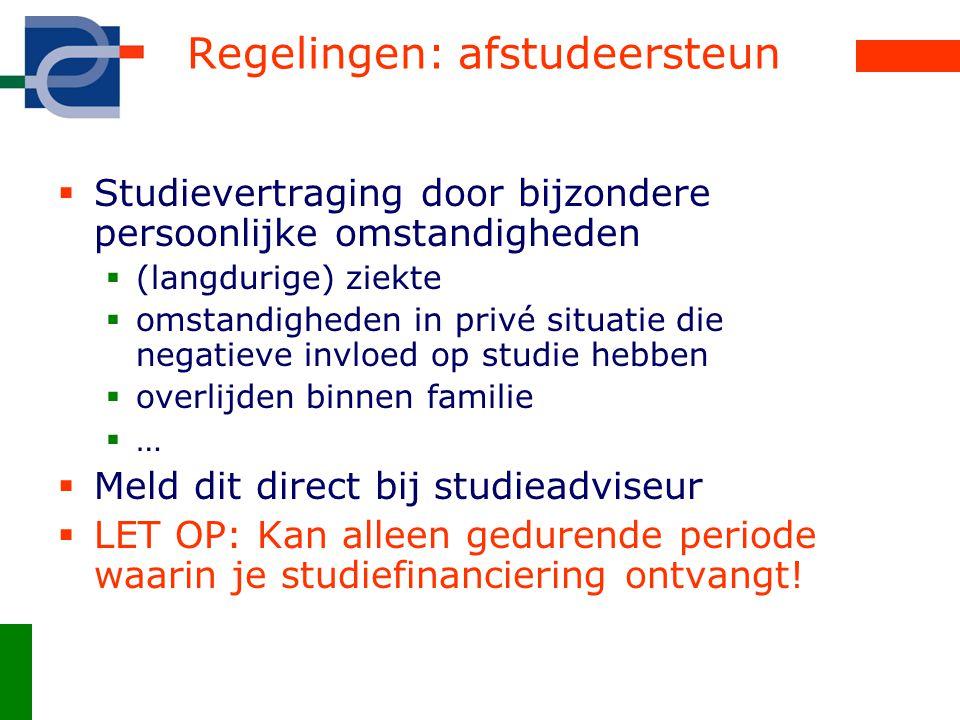 Regelingen: afstudeersteun  Studievertraging door bijzondere persoonlijke omstandigheden  (langdurige) ziekte  omstandigheden in privé situatie die