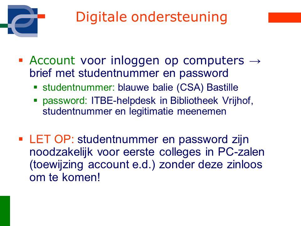 Digitale ondersteuning  Account voor inloggen op computers → brief met studentnummer en password  studentnummer: blauwe balie (CSA) Bastille  passw