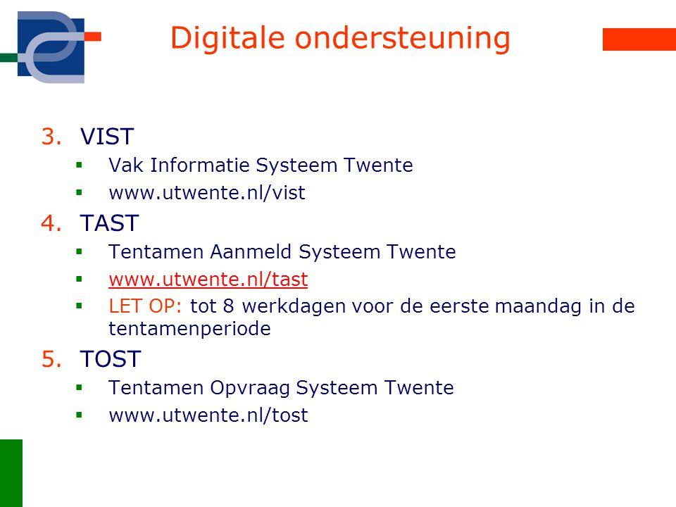 Digitale ondersteuning 3.VIST  Vak Informatie Systeem Twente  www.utwente.nl/vist 4.TAST  Tentamen Aanmeld Systeem Twente  www.utwente.nl/tast www