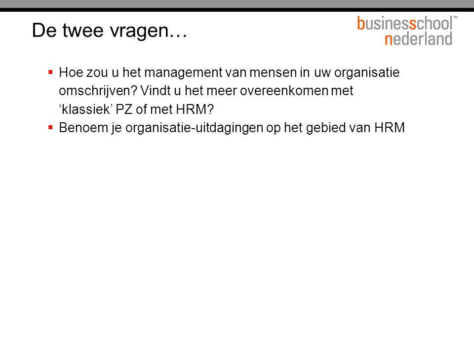 De twee vragen…  Hoe zou u het management van mensen in uw organisatie omschrijven.