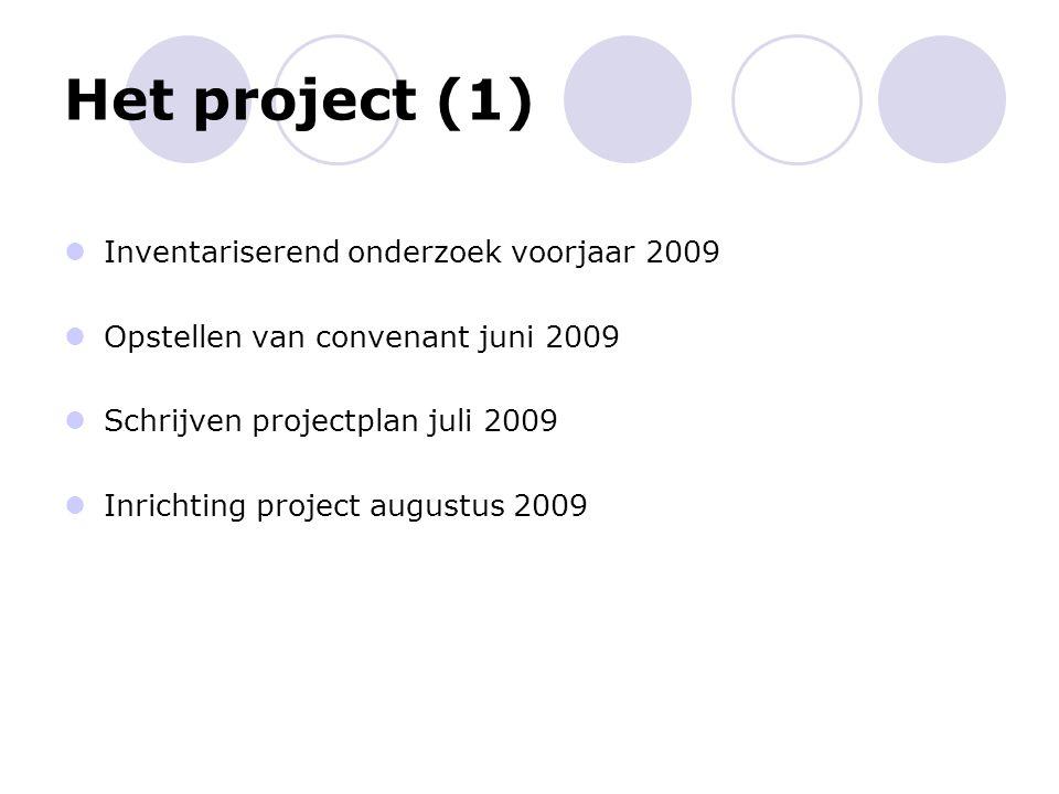 Het project (1) Inventariserend onderzoek voorjaar 2009 Opstellen van convenant juni 2009 Schrijven projectplan juli 2009 Inrichting project augustus