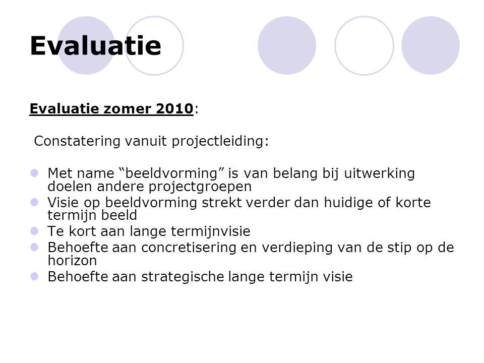 """Evaluatie Evaluatie zomer 2010: Constatering vanuit projectleiding: Met name """"beeldvorming"""" is van belang bij uitwerking doelen andere projectgroepen"""