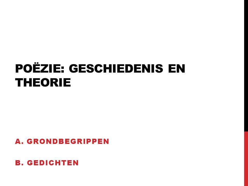 POËZIE: GESCHIEDENIS EN THEORIE A. GRONDBEGRIPPEN B. GEDICHTEN