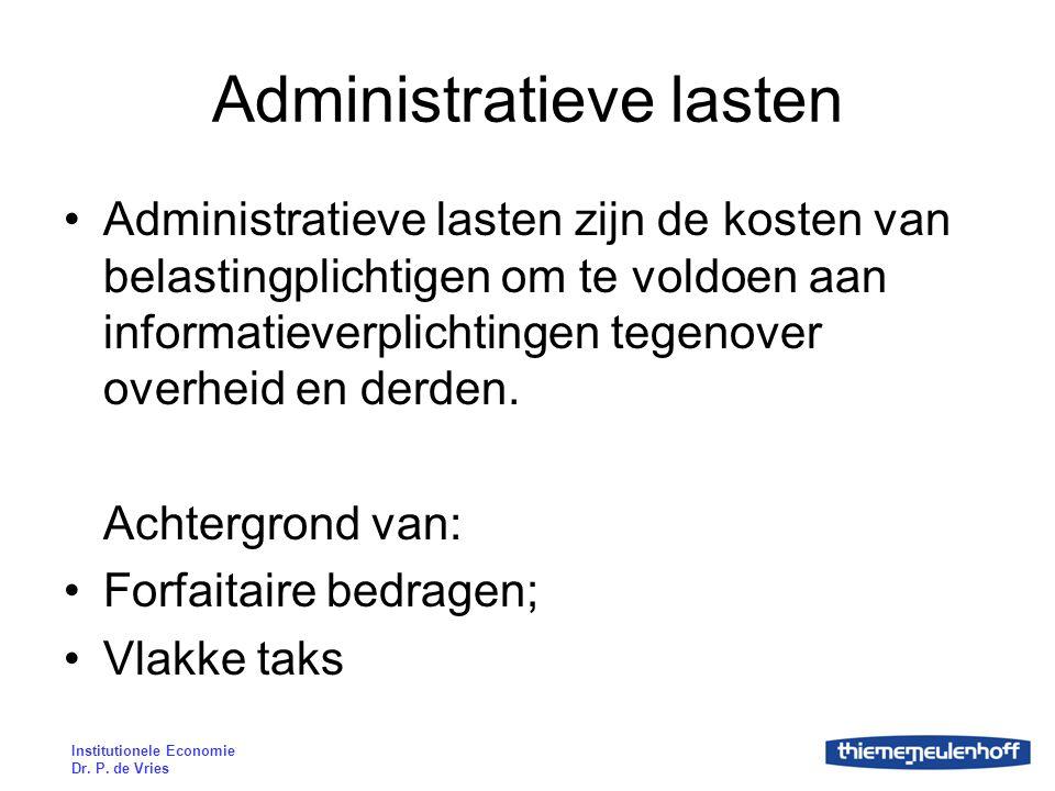 Institutionele Economie Dr. P. de Vries Administratieve lasten Administratieve lasten zijn de kosten van belastingplichtigen om te voldoen aan informa