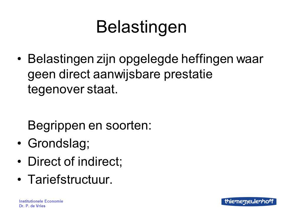 Institutionele Economie Dr. P. de Vries Belastingen Belastingen zijn opgelegde heffingen waar geen direct aanwijsbare prestatie tegenover staat. Begri