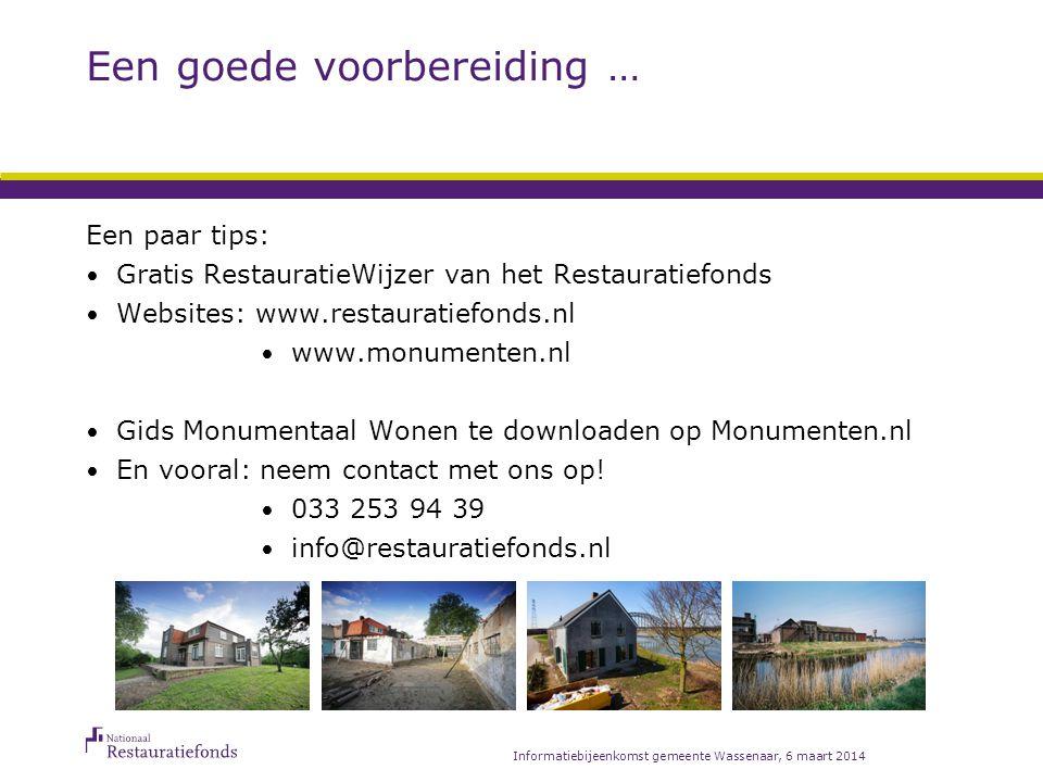 Een goede voorbereiding … Een paar tips: Gratis RestauratieWijzer van het Restauratiefonds Websites: www.restauratiefonds.nl www.monumenten.nl Gids Mo