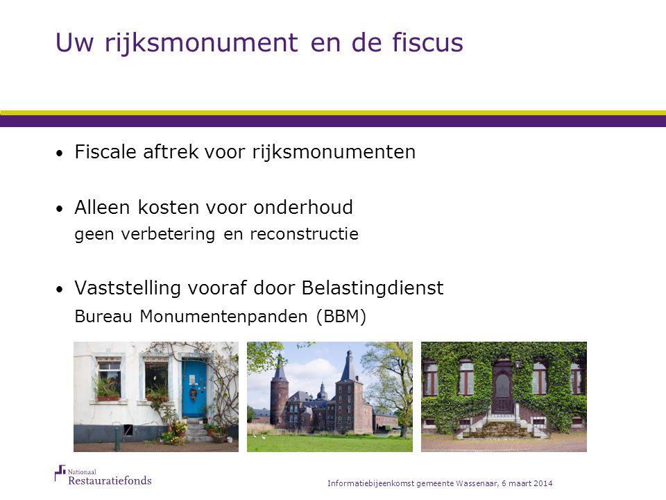Informatiebijeenkomst gemeente Wassenaar, 6 maart 2014 Uw rijksmonument en de fiscus Onderhoudskosten, drie vragen: zat 'het' er al in.