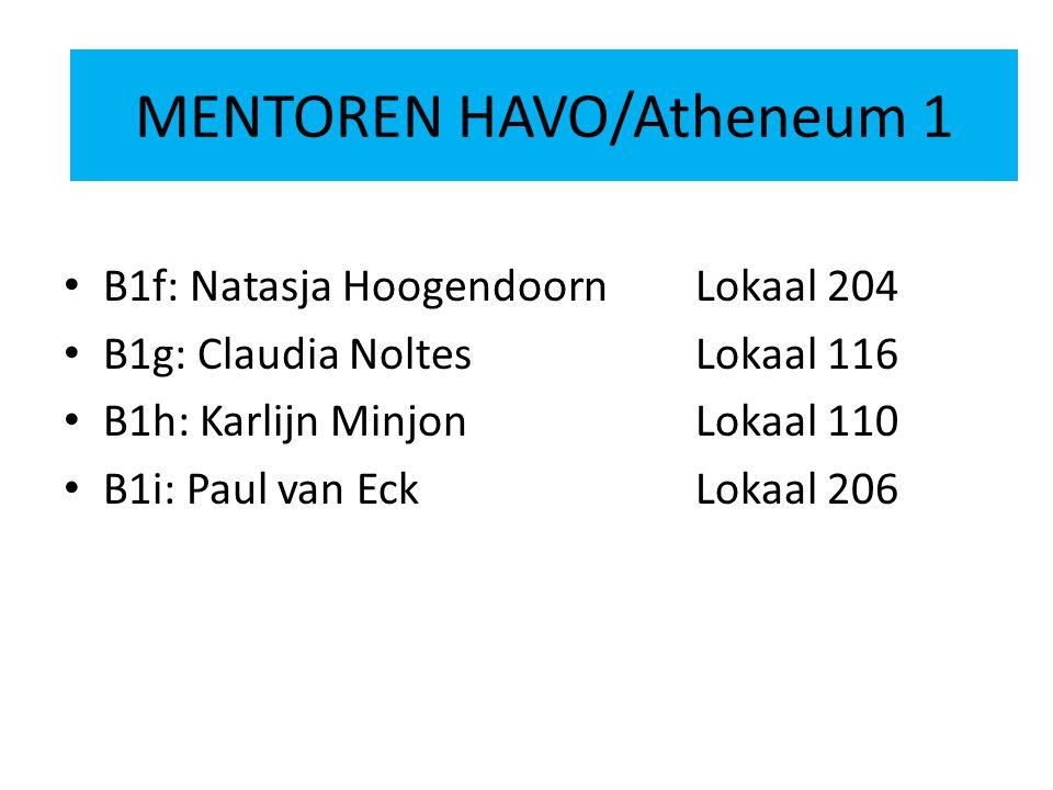 MENTOREN HAVO 2 B1f: Natasja HoogendoornLokaal 204 B1g: Claudia NoltesLokaal 116 B1h: Karlijn MinjonLokaal 110 B1i: Paul van EckLokaal 206 MENTOREN HAVO/Atheneum 1