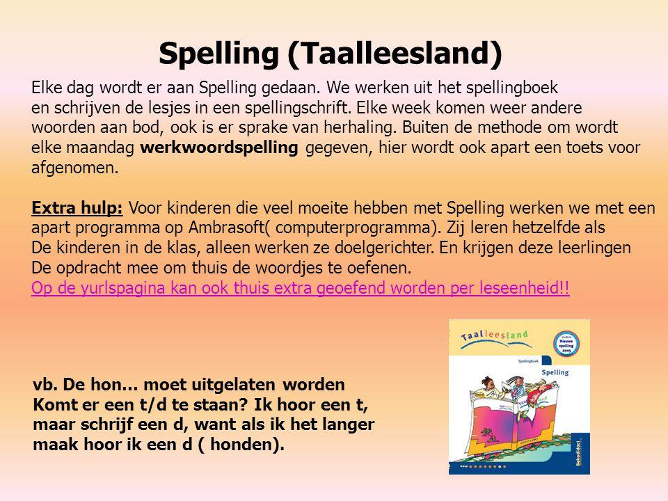 Spelling (Taalleesland) Elke dag wordt er aan Spelling gedaan. We werken uit het spellingboek en schrijven de lesjes in een spellingschrift. Elke week